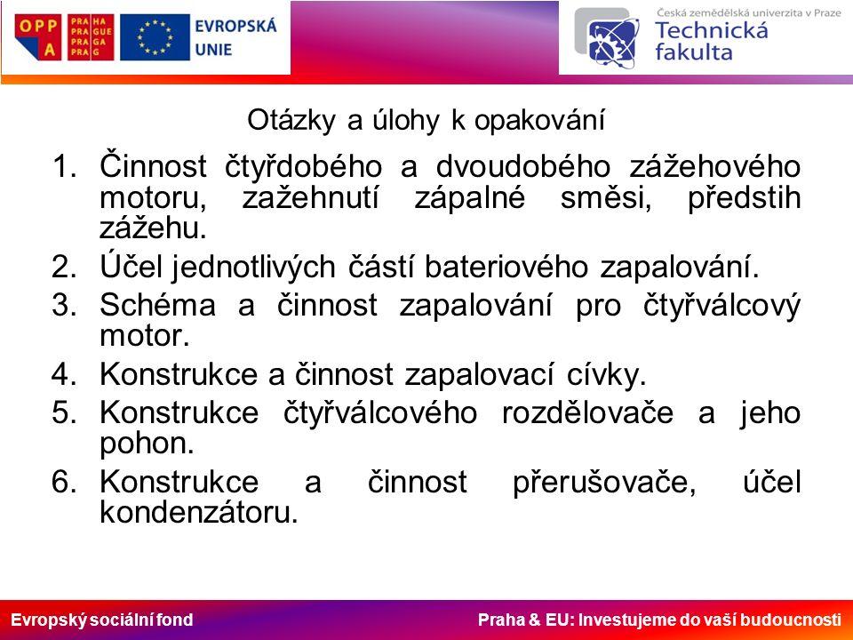 Evropský sociální fond Praha & EU: Investujeme do vaší budoucnosti Otázky a úlohy k opakování 1.Činnost čtyřdobého a dvoudobého zážehového motoru, zažehnutí zápalné směsi, předstih zážehu.