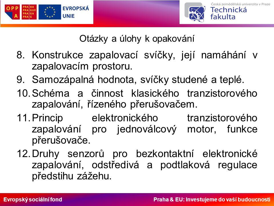 Evropský sociální fond Praha & EU: Investujeme do vaší budoucnosti Otázky a úlohy k opakování 8.Konstrukce zapalovací svíčky, její namáhání v zapalovacím prostoru.
