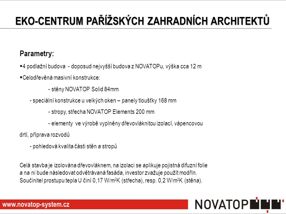 Parametry:  4 podlažní budova - doposud nejvyšší budova z NOVATOPu, výška cca 12 m  Celodřevěná masivní konstrukce: - stěny NOVATOP Solid 84mm - spe