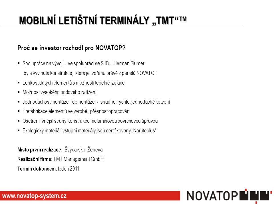 """MOBILNÍ LETIŠTNÍ TERMINÁLY """"TMT""""™ Proč se investor rozhodl pro NOVATOP?  Spolupráce na vývoji - ve spolupráci se SJB – Herman Blumer byla vyvinuta ko"""