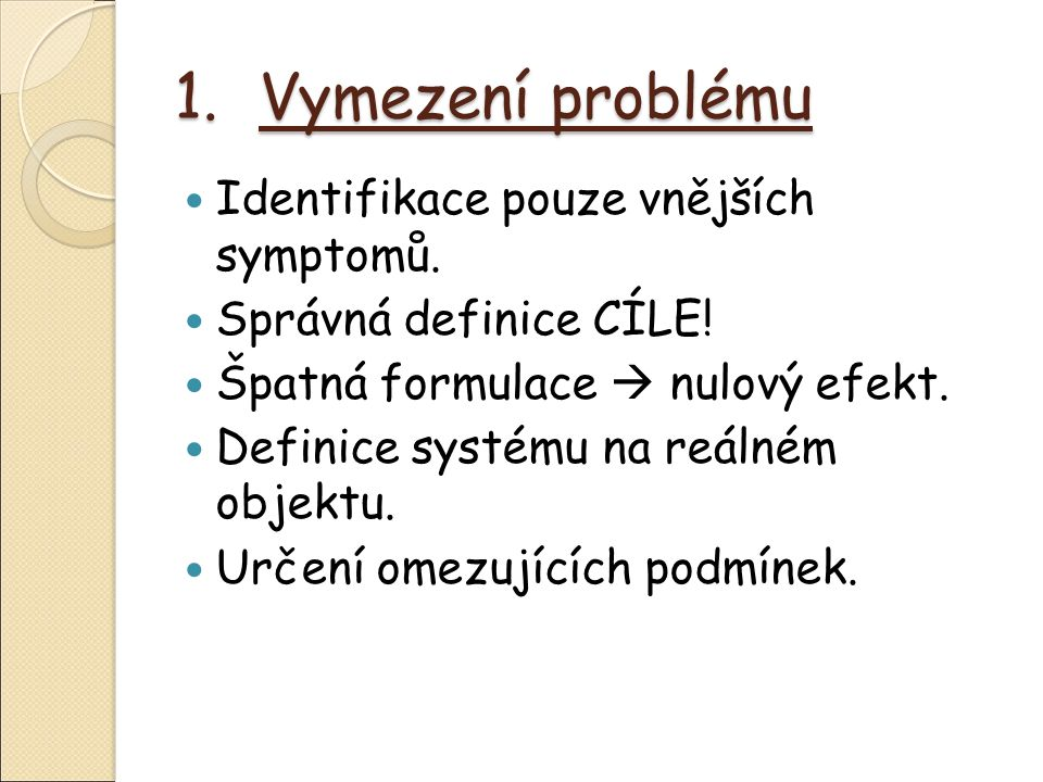 1.Vymezení problému  Formulace cíle, kterého chceme dosáhnout.