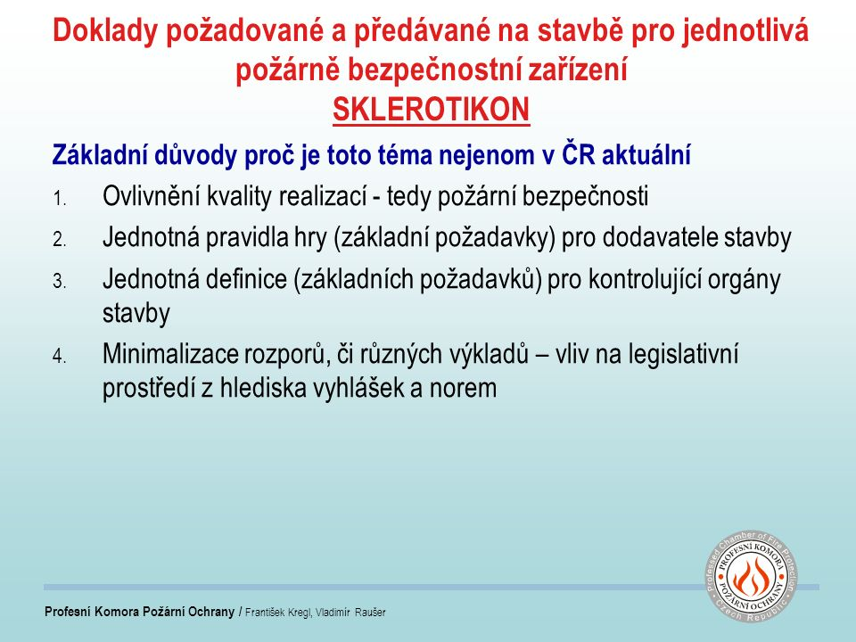 Doklady požadované a předávané na stavbě pro jednotlivá požárně bezpečnostní zařízení SKLEROTIKON Základní důvody proč je toto téma nejenom v ČR aktuální 1.