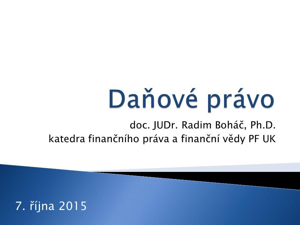 doc. JUDr. Radim Boháč, Ph.D. katedra finančního práva a finanční vědy PF UK 7. října 2015