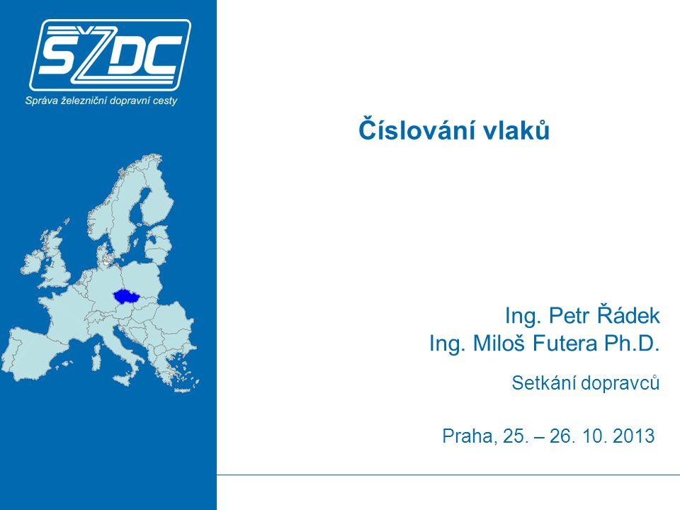 Praha, 25. – 26. 10. 2013 Ing. Petr Řádek Ing. Miloš Futera Ph.D. Číslování vlaků Setkání dopravců