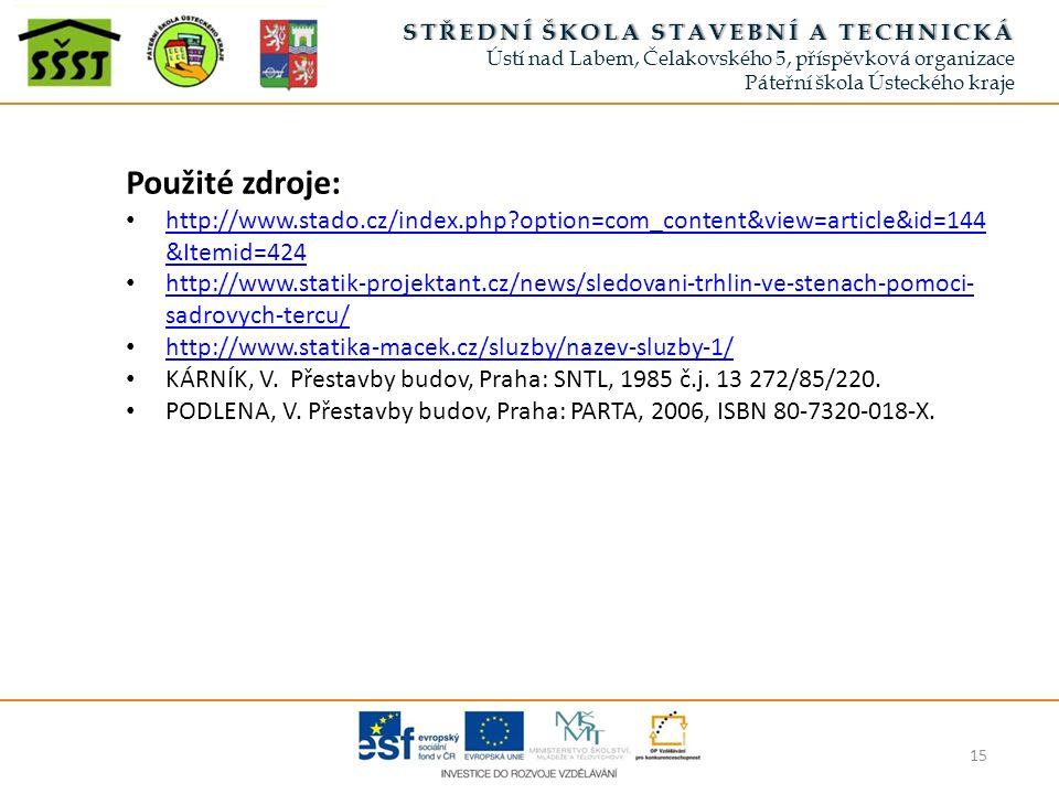 15 STŘEDNÍ ŠKOLA STAVEBNÍ A TECHNICKÁSTŘEDNÍ ŠKOLA STAVEBNÍ A TECHNICKÁ Ústí nad Labem, Čelakovského 5, příspěvková organizace Páteřní škola Ústeckého kraje Použité zdroje: http://www.stado.cz/index.php option=com_content&view=article&id=144 &Itemid=424 http://www.stado.cz/index.php option=com_content&view=article&id=144 &Itemid=424 http://www.statik-projektant.cz/news/sledovani-trhlin-ve-stenach-pomoci- sadrovych-tercu/ http://www.statik-projektant.cz/news/sledovani-trhlin-ve-stenach-pomoci- sadrovych-tercu/ http://www.statika-macek.cz/sluzby/nazev-sluzby-1/ KÁRNÍK, V.