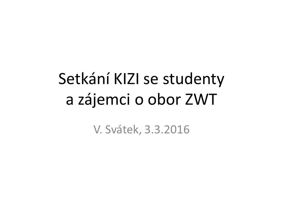 Setkání KIZI se studenty a zájemci o obor ZWT V. Svátek, 3.3.2016