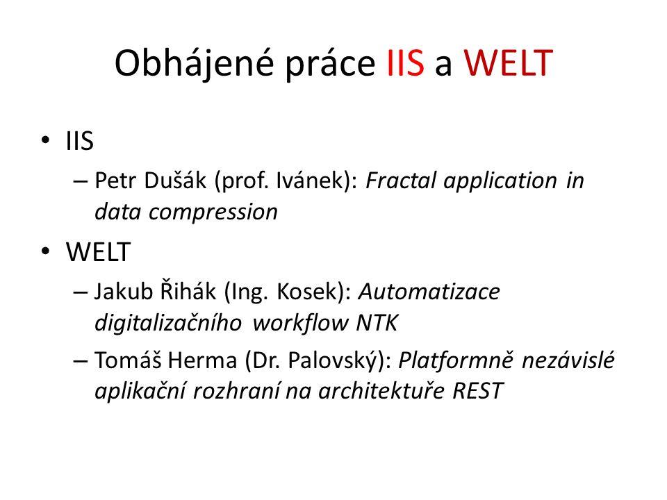 Obhájené práce IIS a WELT IIS – Petr Dušák (prof. Ivánek): Fractal application in data compression WELT – Jakub Řihák (Ing. Kosek): Automatizace digit