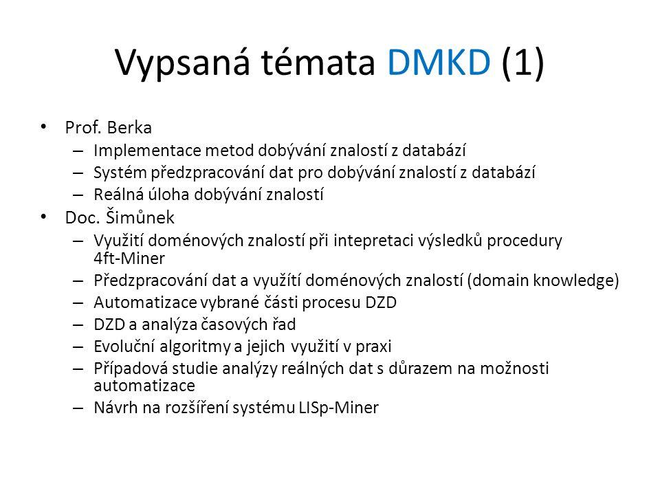 Vypsaná témata DMKD (1) Prof. Berka – Implementace metod dobývání znalostí z databází – Systém předzpracování dat pro dobývání znalostí z databází – R