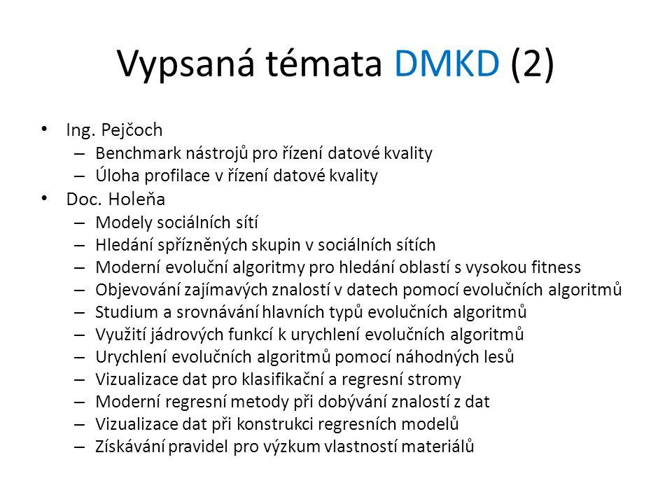 Vypsaná témata DMKD (2) Ing. Pejčoch – Benchmark nástrojů pro řízení datové kvality – Úloha profilace v řízení datové kvality Doc. Holeňa – Modely soc