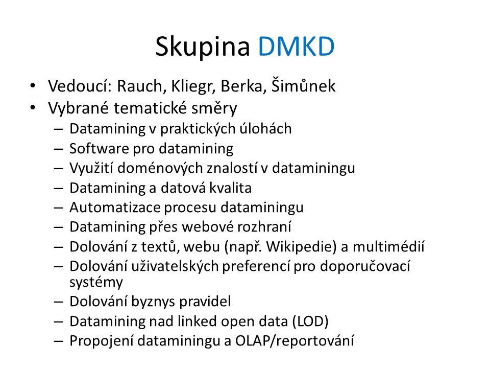 Skupina DMKD Vedoucí: Rauch, Kliegr, Berka, Šimůnek Vybrané tematické směry – Datamining v praktických úlohách – Software pro datamining – Využití dom
