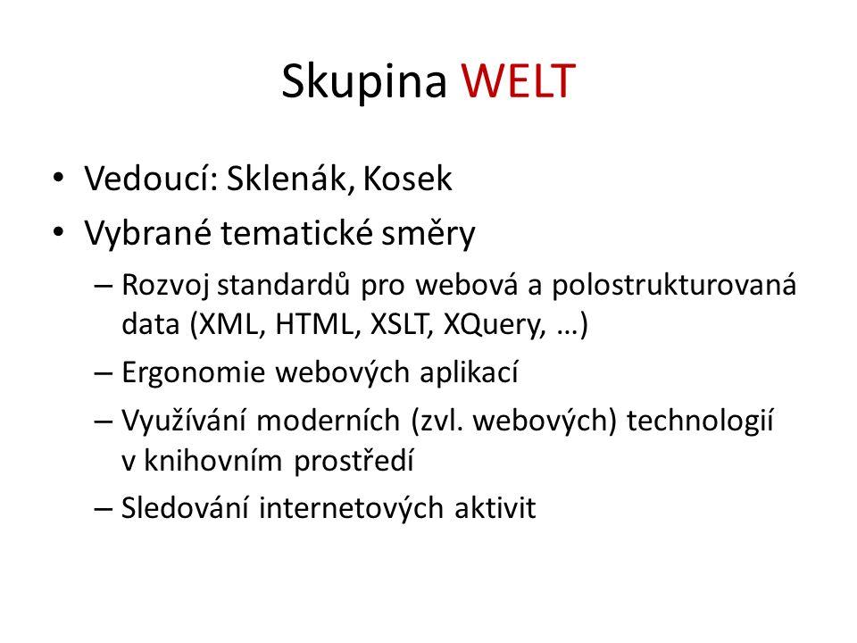 Skupina WELT Vedoucí: Sklenák, Kosek Vybrané tematické směry – Rozvoj standardů pro webová a polostrukturovaná data (XML, HTML, XSLT, XQuery, …) – Ergonomie webových aplikací – Využívání moderních (zvl.