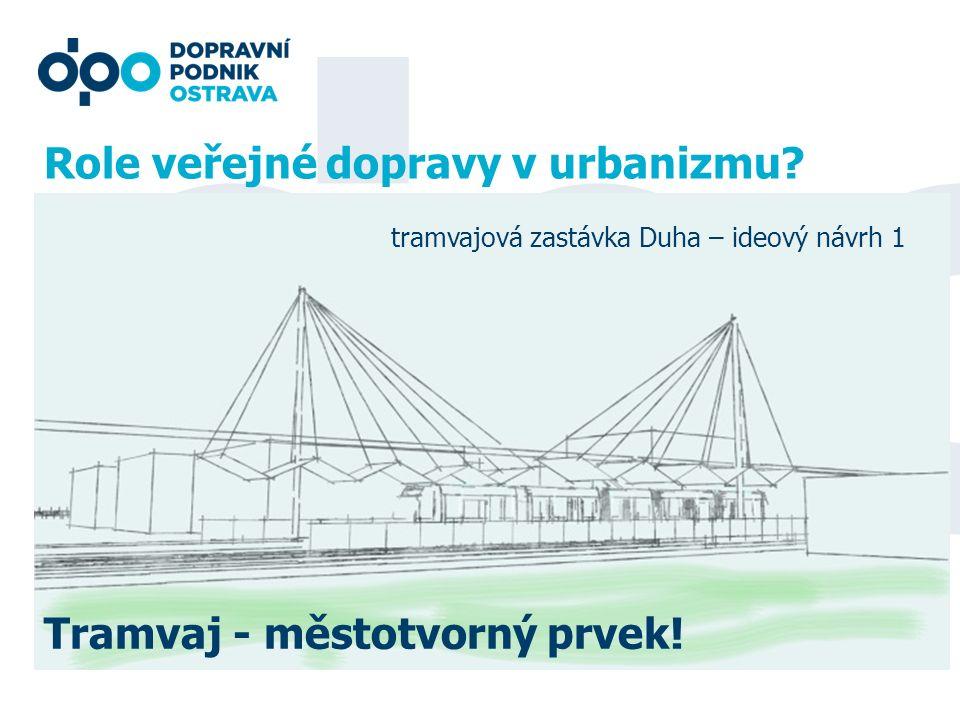 Role veřejné dopravy v urbanizmu? Tramvaj - městotvorný prvek! tramvajová zastávka Duha – ideový návrh 1