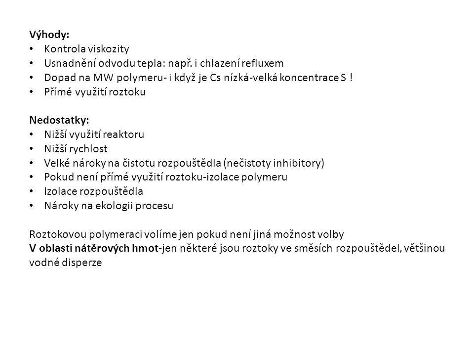 Výhody: Kontrola viskozity Usnadnění odvodu tepla: např.