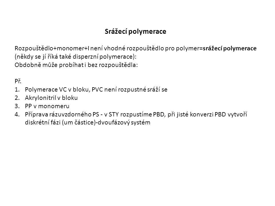 Srážecí polymerace Rozpouštědlo+monomer+I není vhodné rozpouštědlo pro polymer=srážecí polymerace (někdy se jí říká také disperzní polymerace): Obdobně může probíhat i bez rozpouštědla: Př.
