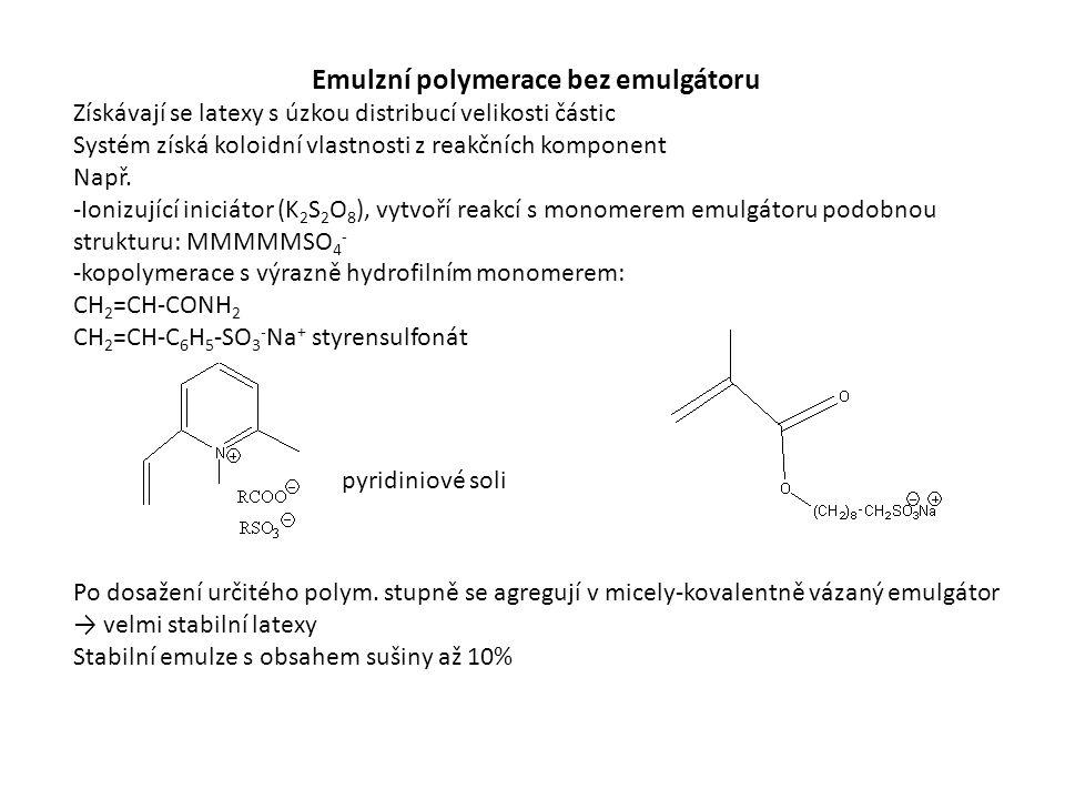 Emulzní polymerace bez emulgátoru Získávají se latexy s úzkou distribucí velikosti částic Systém získá koloidní vlastnosti z reakčních komponent Např.