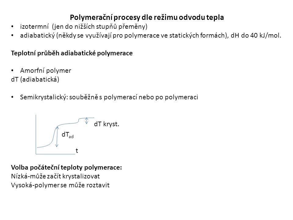 Polymerační procesy dle režimu odvodu tepla izotermní (jen do nižších stupňů přeměny) adiabatický (někdy se využívají pro polymerace ve statických formách), dH do 40 kJ/mol.