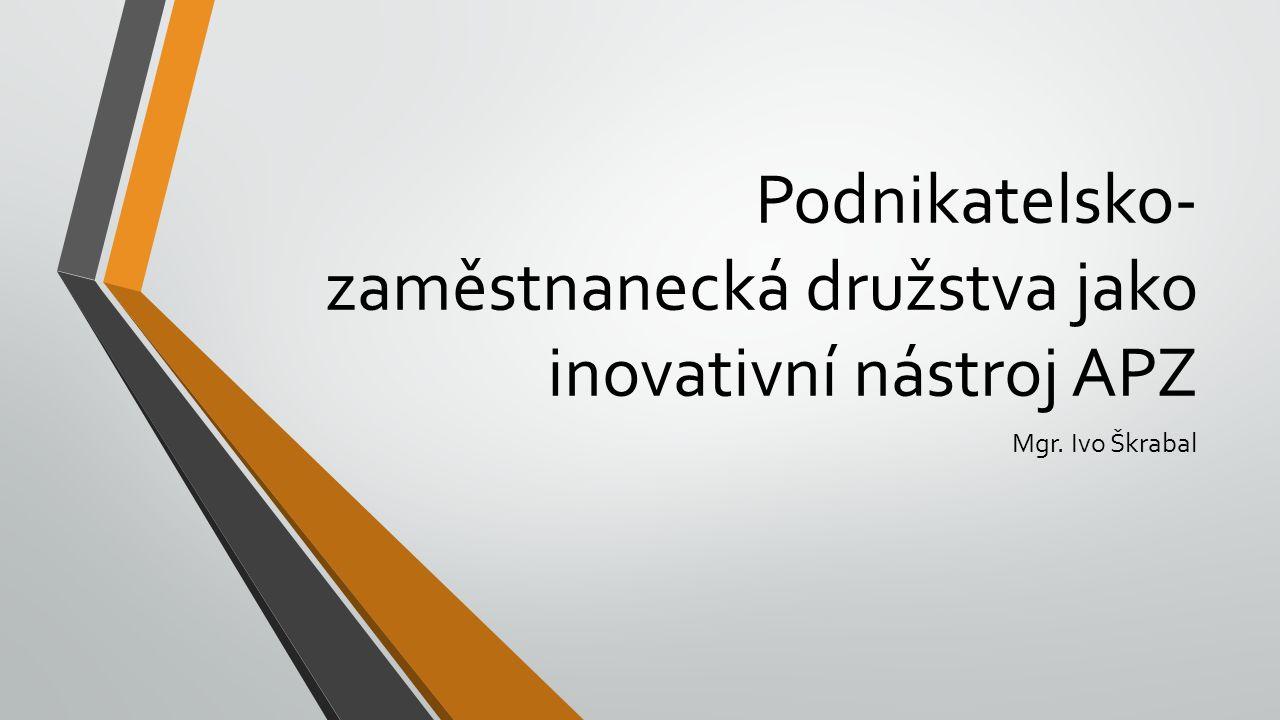 Podnikatelsko- zaměstnanecká družstva jako inovativní nástroj APZ Mgr. Ivo Škrabal