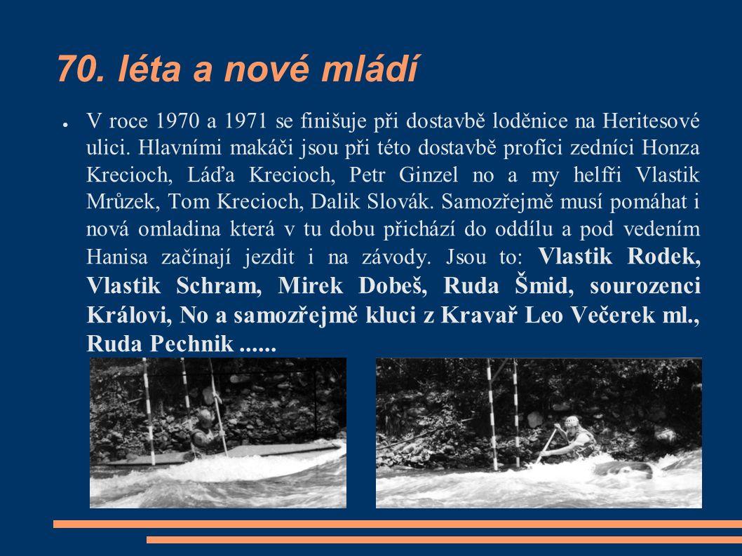 70.léta a nové mládí ● V roce 1970 a 1971 se finišuje při dostavbě loděnice na Heritesové ulici.