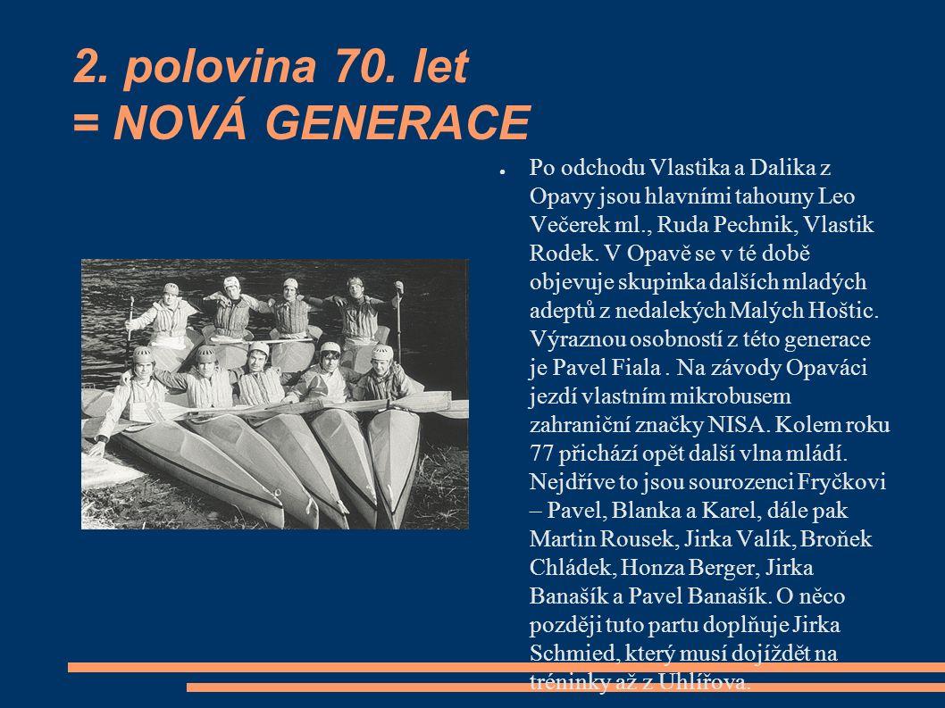 2. polovina 70. let = NOVÁ GENERACE ● Po odchodu Vlastika a Dalika z Opavy jsou hlavními tahouny Leo Večerek ml., Ruda Pechnik, Vlastik Rodek. V Opavě