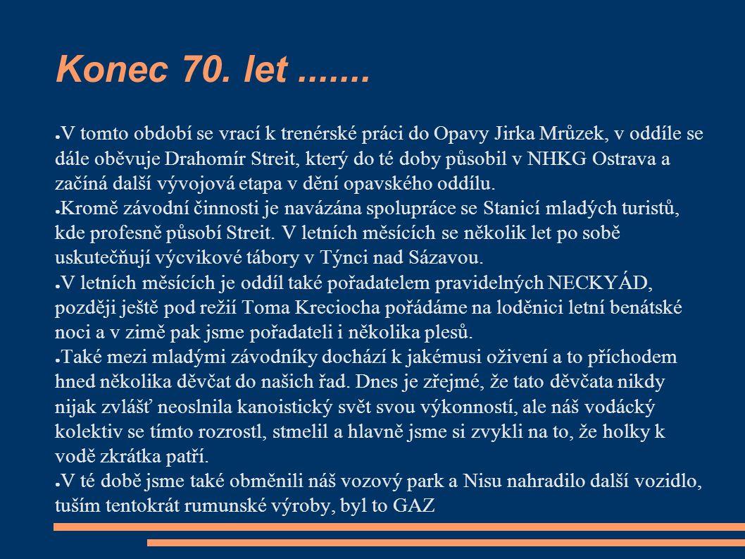 ● V tomto období se vrací k trenérské práci do Opavy Jirka Mrůzek, v oddíle se dále oběvuje Drahomír Streit, který do té doby působil v NHKG Ostrava a začíná další vývojová etapa v dění opavského oddílu.