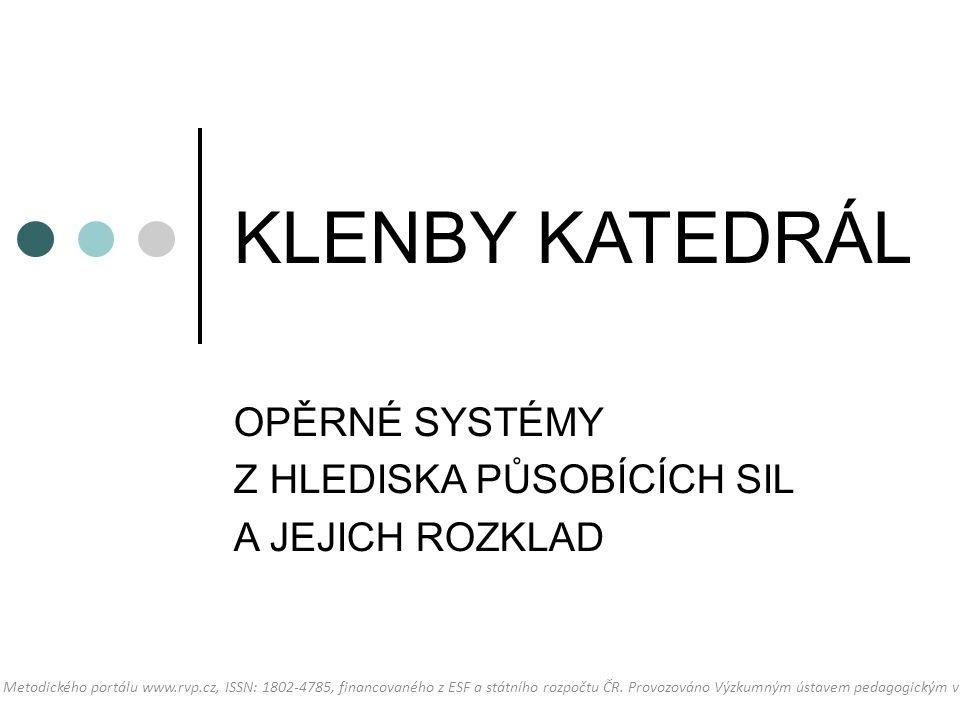 KLENBY KATEDRÁL OPĚRNÉ SYSTÉMY Z HLEDISKA PŮSOBÍCÍCH SIL A JEJICH ROZKLAD Dostupné z Metodického portálu www.rvp.cz, ISSN: 1802-4785, financovaného z ESF a státního rozpočtu ČR.