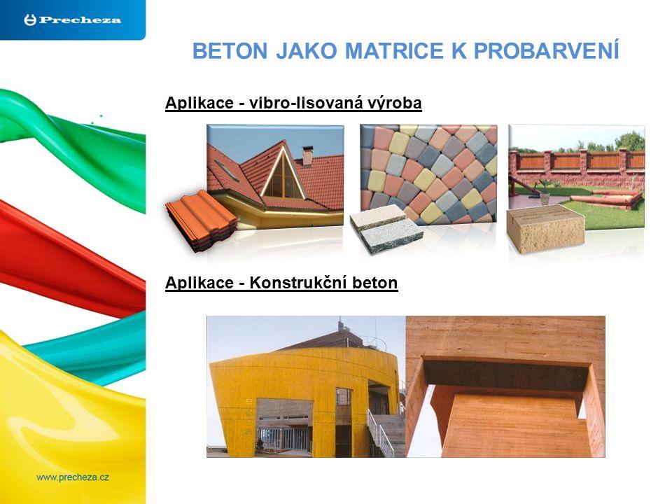 BETON JAKO MATRICE K PROBARVENÍ Aplikace - vibro-lisovaná výroba Aplikace - Konstrukční beton