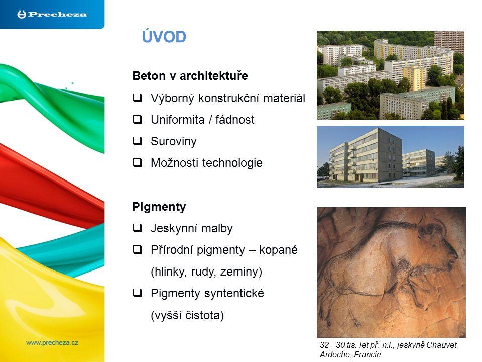 ÚVOD Beton v architektuře  Výborný konstrukční materiál  Uniformita / fádnost  Suroviny  Možnosti technologie Pigmenty  Jeskynní malby  Přírodní pigmenty – kopané (hlinky, rudy, zeminy)  Pigmenty syntentické (vyšší čistota) 32 - 30 tis.