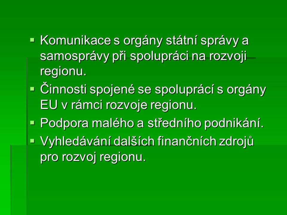  Komunikace s orgány státní správy a samosprávy při spolupráci na rozvoji regionu.