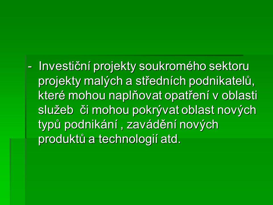 - Investiční projekty soukromého sektoru projekty malých a středních podnikatelů, které mohou naplňovat opatření v oblasti služeb či mohou pokrývat oblast nových typů podnikání, zavádění nových produktů a technologií atd.