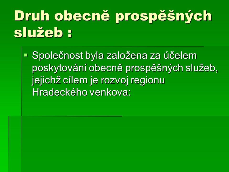 Druh obecně prospěšných služeb :  Společnost byla založena za účelem poskytování obecně prospěšných služeb, jejichž cílem je rozvoj regionu Hradeckého venkova: