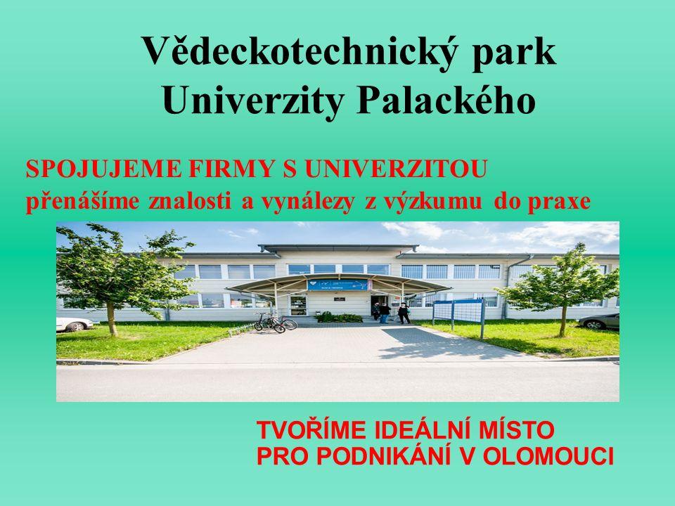 Vědeckotechnický park Univerzity Palackého SPOJUJEME FIRMY S UNIVERZITOU přenášíme znalosti a vynálezy z výzkumu do praxe TVOŘÍME IDEÁLNÍ MÍSTO PRO PO