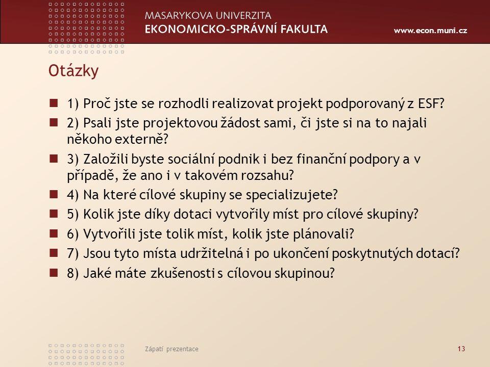 www.econ.muni.cz Zápatí prezentace13 Otázky 1) Proč jste se rozhodli realizovat projekt podporovaný z ESF.