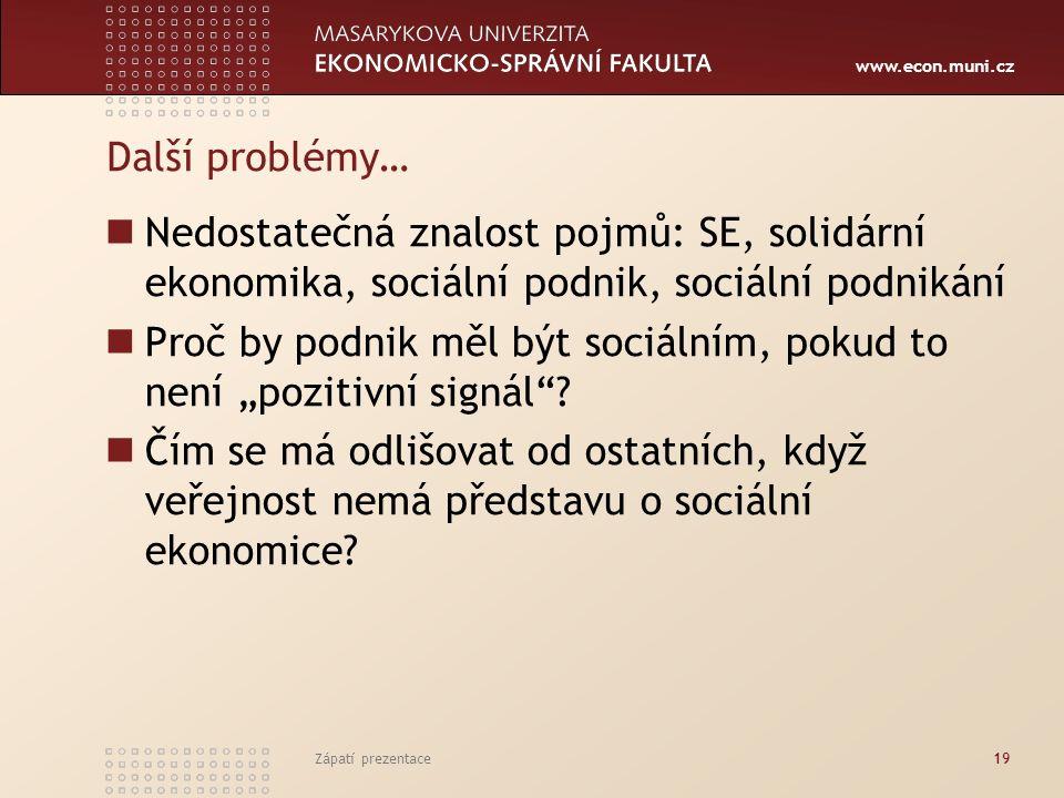 """www.econ.muni.cz Další problémy… Nedostatečná znalost pojmů: SE, solidární ekonomika, sociální podnik, sociální podnikání Proč by podnik měl být sociálním, pokud to není """"pozitivní signál ."""