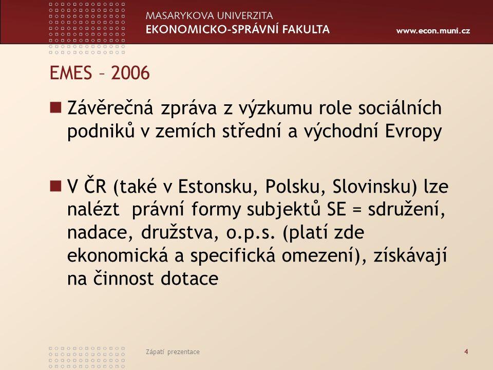 www.econ.muni.cz EMES – 2006 Závěrečná zpráva z výzkumu role sociálních podniků v zemích střední a východní Evropy V ČR (také v Estonsku, Polsku, Slovinsku) lze nalézt právní formy subjektů SE = sdružení, nadace, družstva, o.p.s.