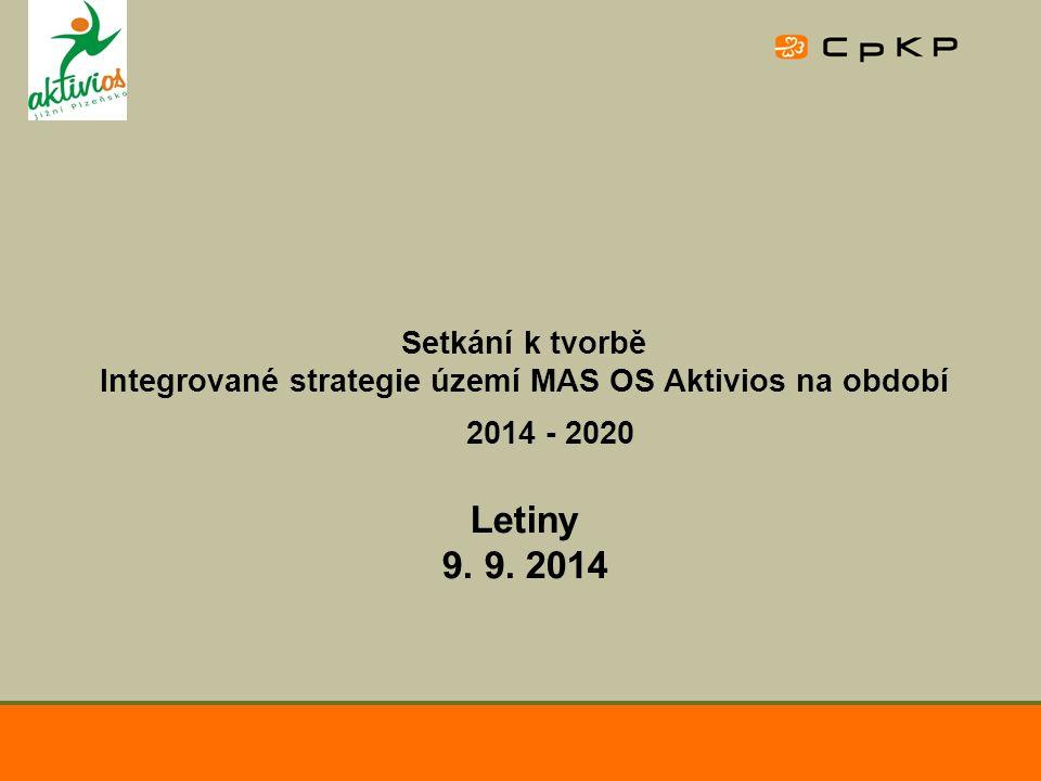 Setkání k tvorbě Integrované strategie území MAS OS Aktivios na období 2014 - 2020 Letiny 9. 9. 2014