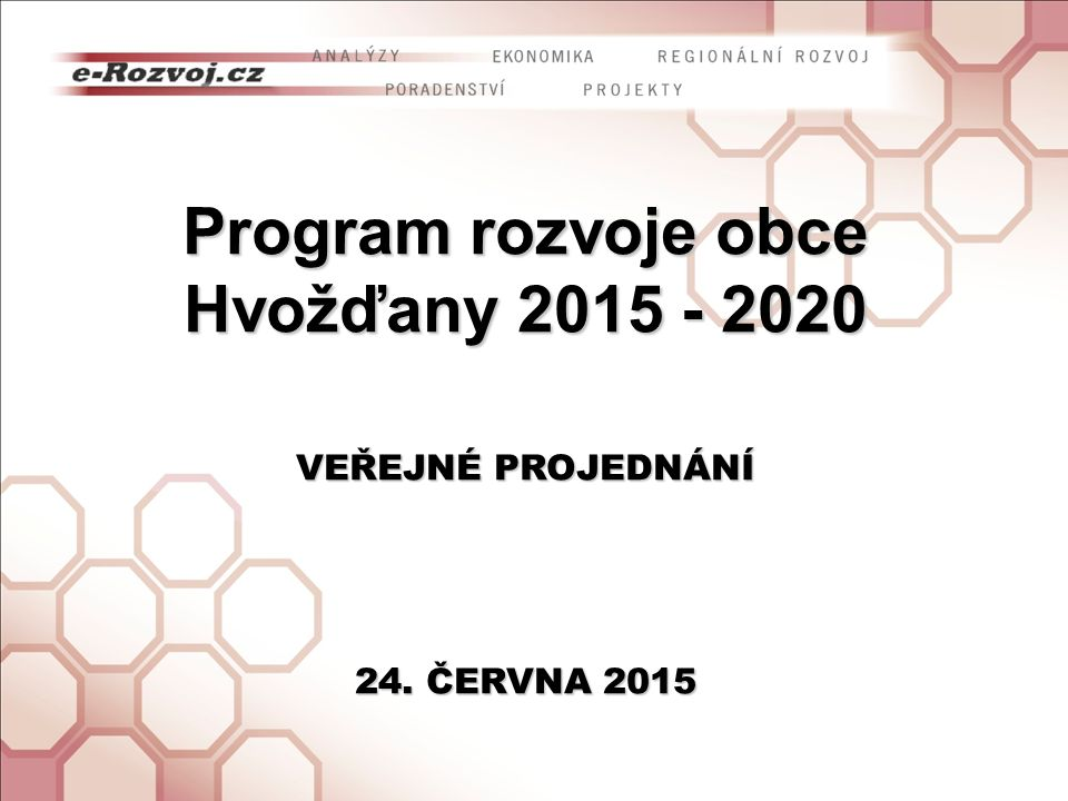 Program rozvoje obce Hvožďany 2015 - 2020 VEŘEJNÉ PROJEDNÁNÍ 24. ČERVNA 2015