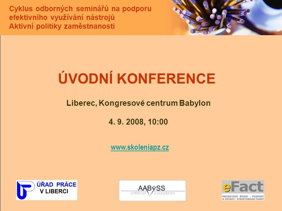 Cyklus odborných seminářů na podporu efektivního využívání nástrojů Aktivní politiky zaměstnanosti ÚVODNÍ KONFERENCE Liberec, Kongresové centrum Babylon 4.