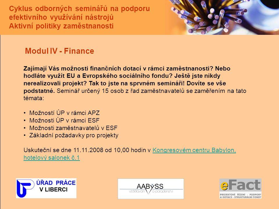Cyklus odborných seminářů na podporu efektivního využívání nástrojů Aktivní politiky zaměstnanosti Modul IV - Finance Zajímají Vás možnosti finančních dotací v rámci zaměstnanosti.