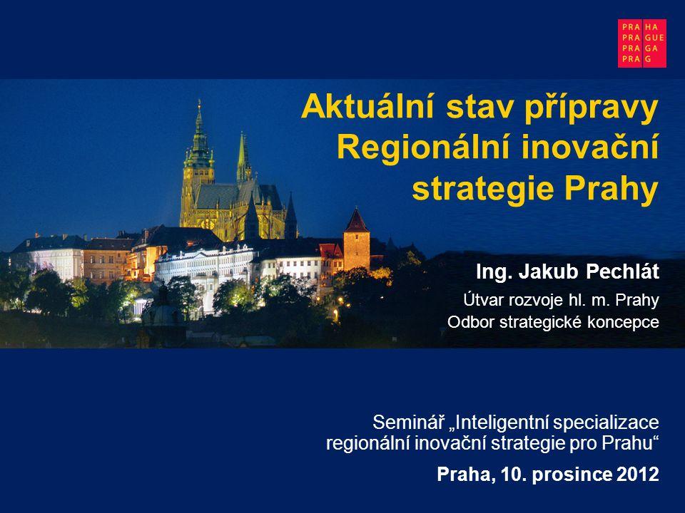 Aktuální stav přípravy Regionální inovační strategie Prahy Ing.