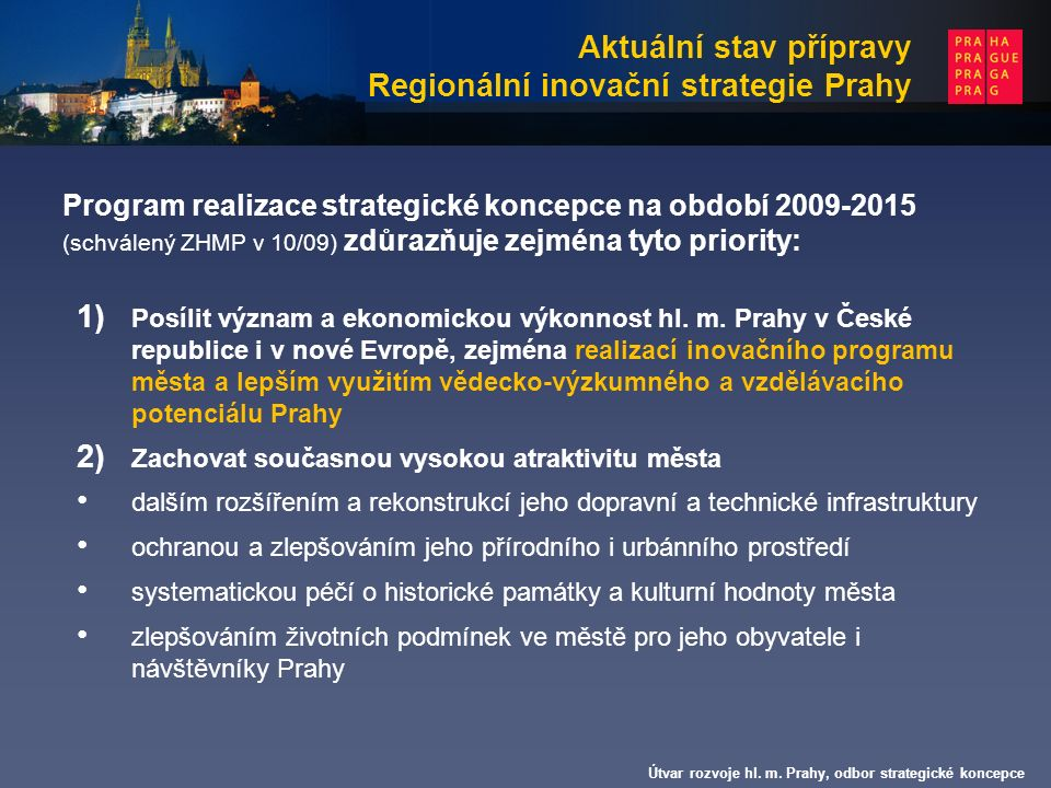 Program realizace strategické koncepce na období 2009-2015 (schválený ZHMP v 10/09) zdůrazňuje zejména tyto priority: 1) Posílit význam a ekonomickou výkonnost hl.