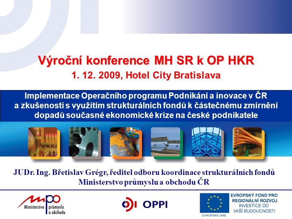 Výroční konference MH SR k OP HKR Implementace Operačního programu Podnikání a inovace v ČR a zkušenosti s využitím strukturálních fondů k částečnému zmírnění dopadů současné ekonomické krize na české podnikatele 1.