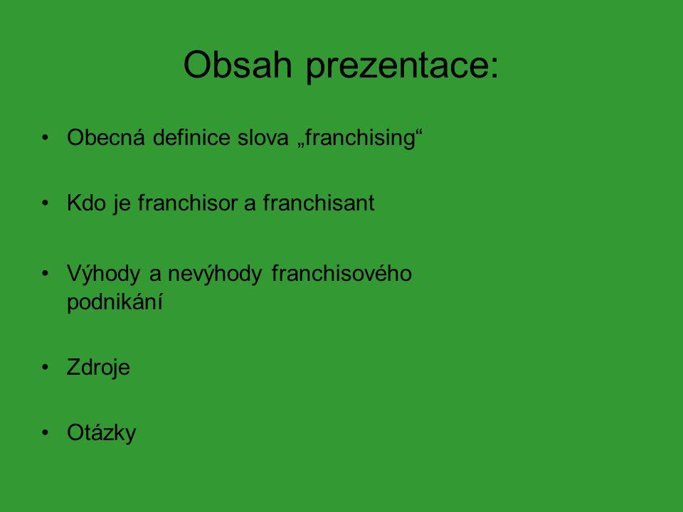 """Obsah prezentace: Obecná definice slova """"franchising Kdo je franchisor a franchisant Výhody a nevýhody franchisového podnikání Zdroje Otázky"""