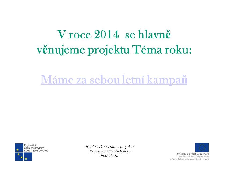 V roce 2014 se hlavn ě v ě nujeme projektu Téma roku: Máme za sebou letní kampa ň Realizováno v rámci projektu Téma roku Orlických hor a Podorlicka