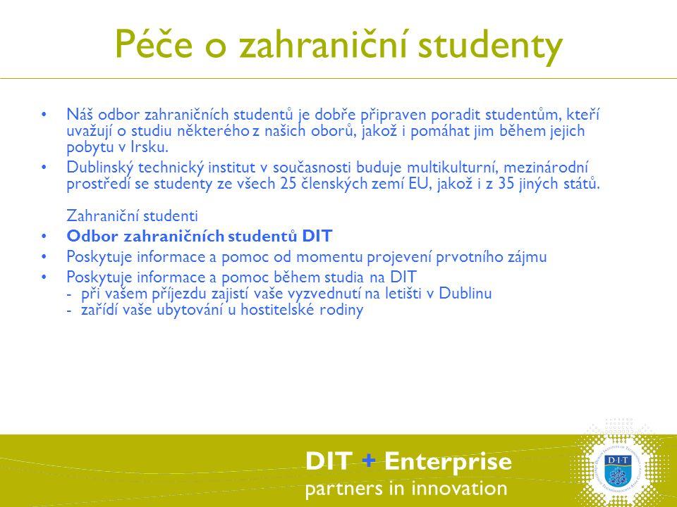 DIT + Enterprise partners in innovation Péče o zahraniční studenty Náš odbor zahraničních studentů je dobře připraven poradit studentům, kteří uvažují o studiu některého z našich oborů, jakož i pomáhat jim během jejich pobytu v Irsku.
