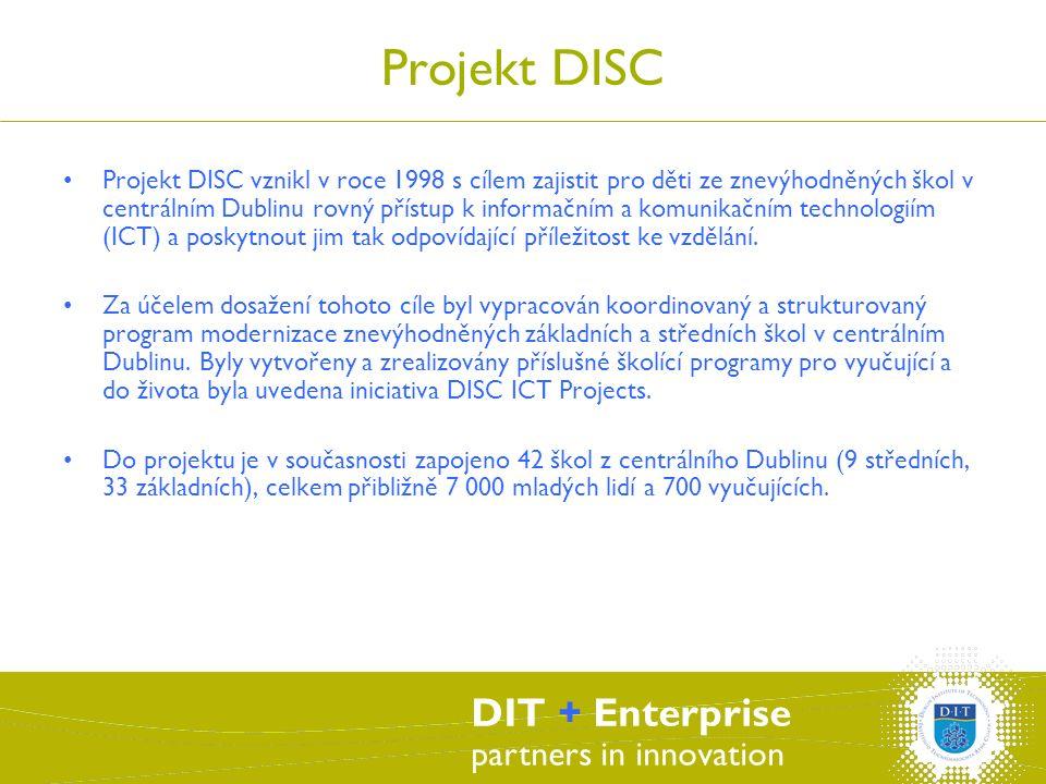 DIT + Enterprise partners in innovation Projekt DISC Projekt DISC vznikl v roce 1998 s cílem zajistit pro děti ze znevýhodněných škol v centrálním Dublinu rovný přístup k informačním a komunikačním technologiím (ICT) a poskytnout jim tak odpovídající příležitost ke vzdělání.