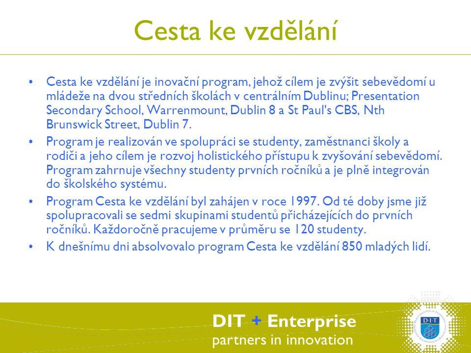 DIT + Enterprise partners in innovation Cesta ke vzdělání Cesta ke vzdělání je inovační program, jehož cílem je zvýšit sebevědomí u mládeže na dvou středních školách v centrálním Dublinu; Presentation Secondary School, Warrenmount, Dublin 8 a St Paul s CBS, Nth Brunswick Street, Dublin 7.