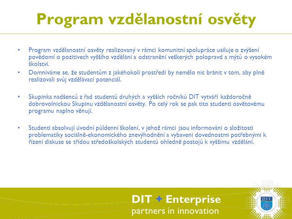 DIT + Enterprise partners in innovation Program vzdělanostní osvěty Program vzdělanostní osvěty realizovaný v rámci komunitní spolupráce usiluje o zvýšení povědomí o pozitivech vyššího vzdělání a odstranění veškerých polopravd a mýtů o vysokém školství.