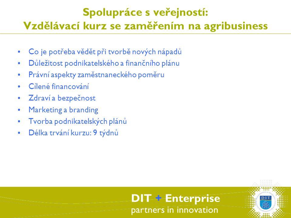DIT + Enterprise partners in innovation Spolupráce s veřejností: Vzdělávací kurz se zaměřením na agribusiness Co je potřeba vědět při tvorbě nových nápadů Důležitost podnikatelského a finančního plánu Právní aspekty zaměstnaneckého poměru Cílené financování Zdraví a bezpečnost Marketing a branding Tvorba podnikatelských plánů Délka trvání kurzu: 9 týdnů
