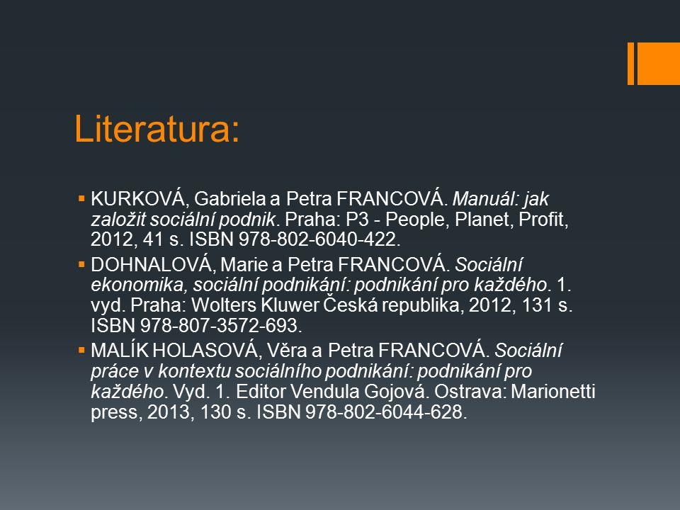 Literatura:  KURKOVÁ, Gabriela a Petra FRANCOVÁ. Manuál: jak založit sociální podnik. Praha: P3 - People, Planet, Profit, 2012, 41 s. ISBN 978-802-60