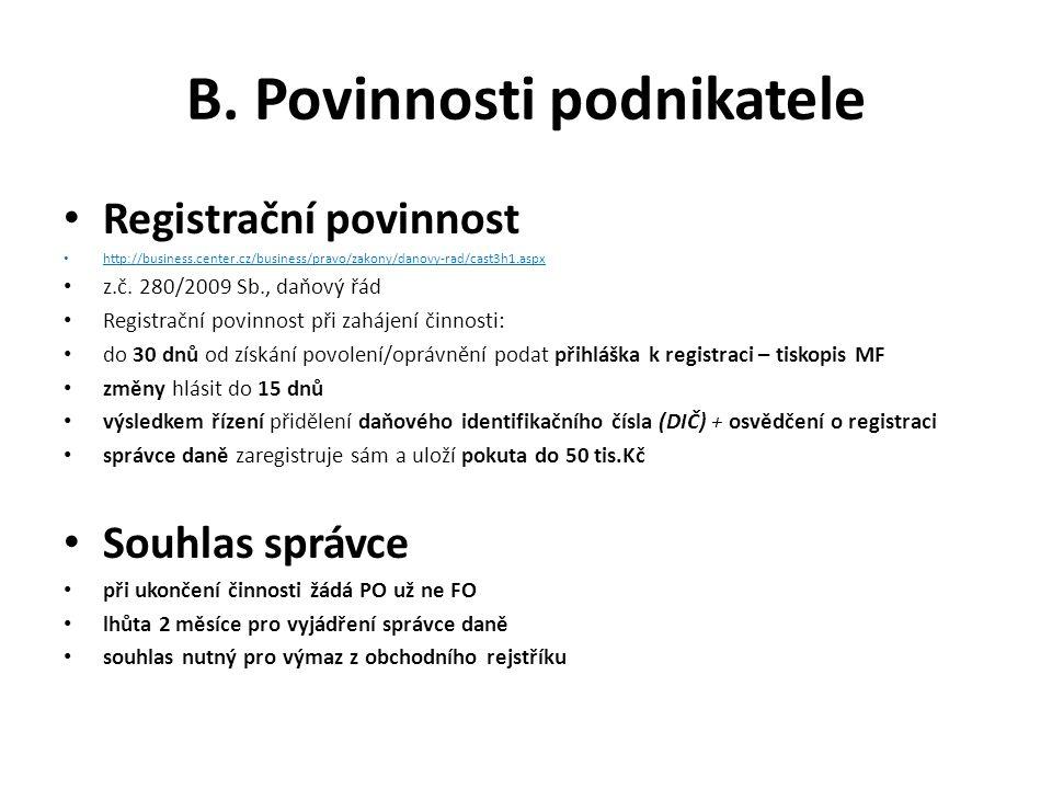 B. Povinnosti podnikatele Registrační povinnost http://business.center.cz/business/pravo/zakony/danovy-rad/cast3h1.aspx z.č. 280/2009 Sb., daňový řád